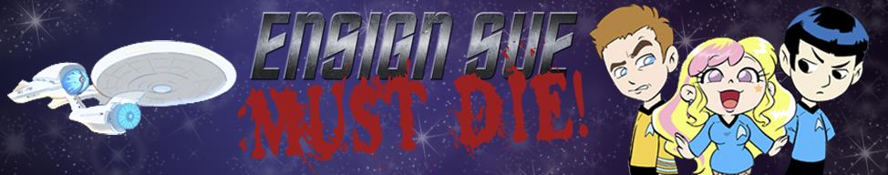 Ensign Sue Must Die!