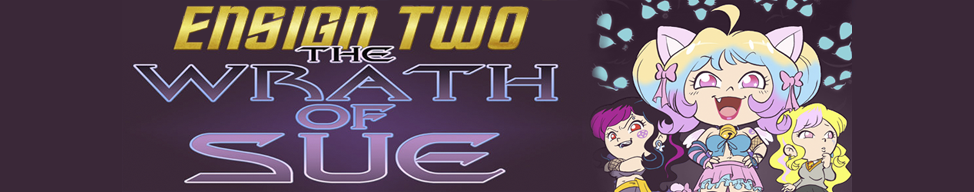 Ensign Two: The Wrath of Sue